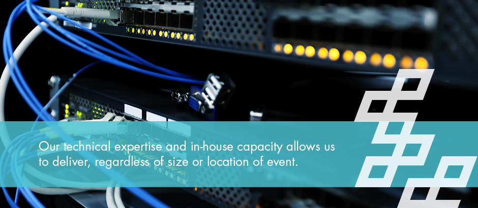 Our technical expertise and in-house capacity allows us to deliver, regardless of size or location of event